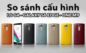 So sánh cấu hình: LG G4, Galaxy S6 Edge, One M9