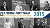 Banking Việt Nam 2015: Phát triển dịch vụ trên nền tảng công nghệ hiện đại