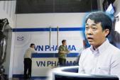Vụ VN Pharma: Thanh tra Chính phủ vào cuộc