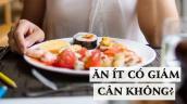 Không phải là ăn ít đi, đây mới thực sự là cách để bạn có thể giảm cân